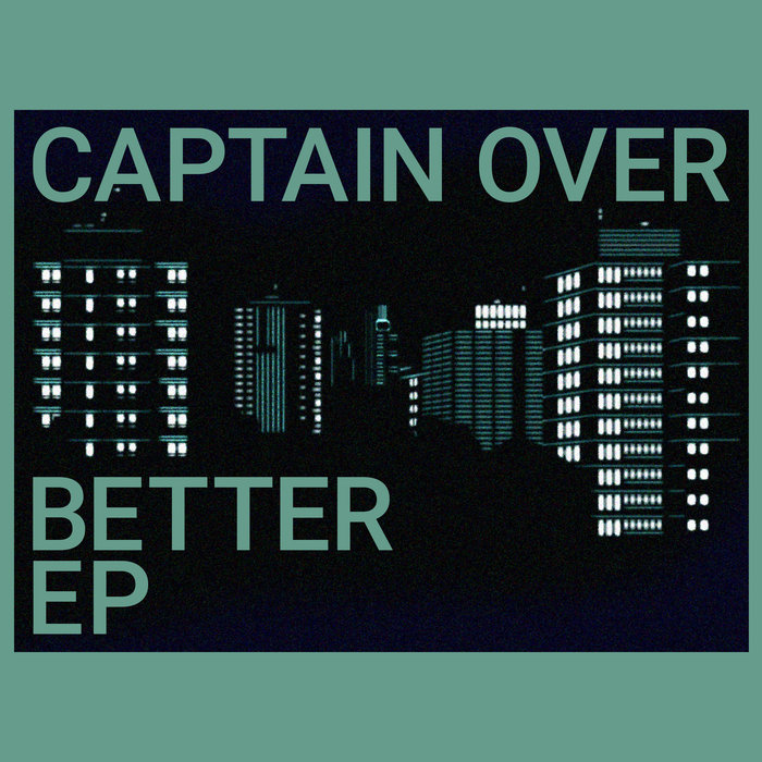 CAPTAIN OVER - Better EP