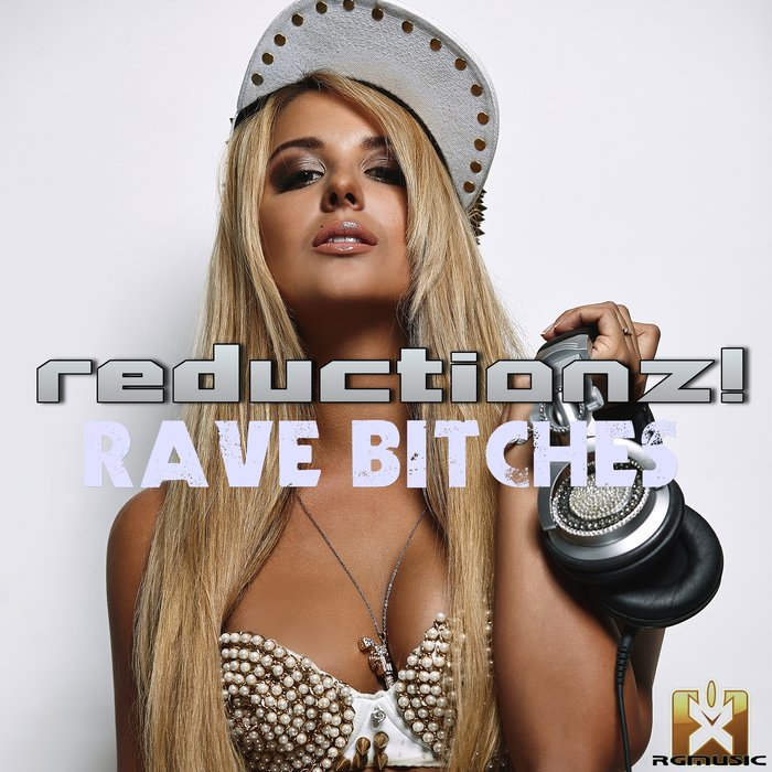 REDUCTIONZ! - Rave Bitches