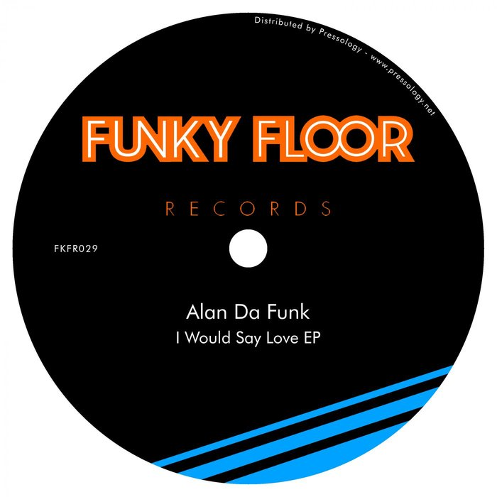 ALAN DA FUNK - I Would Say Love EP