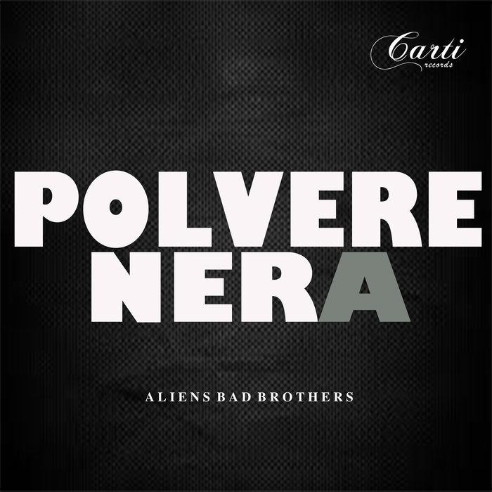 ALIENS BAD BROTHERS - Polvere Nera