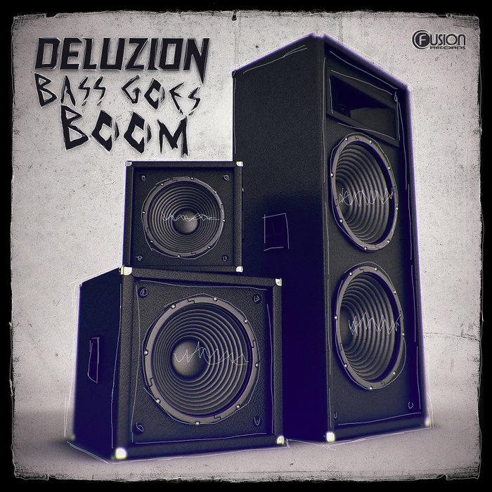 DELUZION - Bass Goes Boom