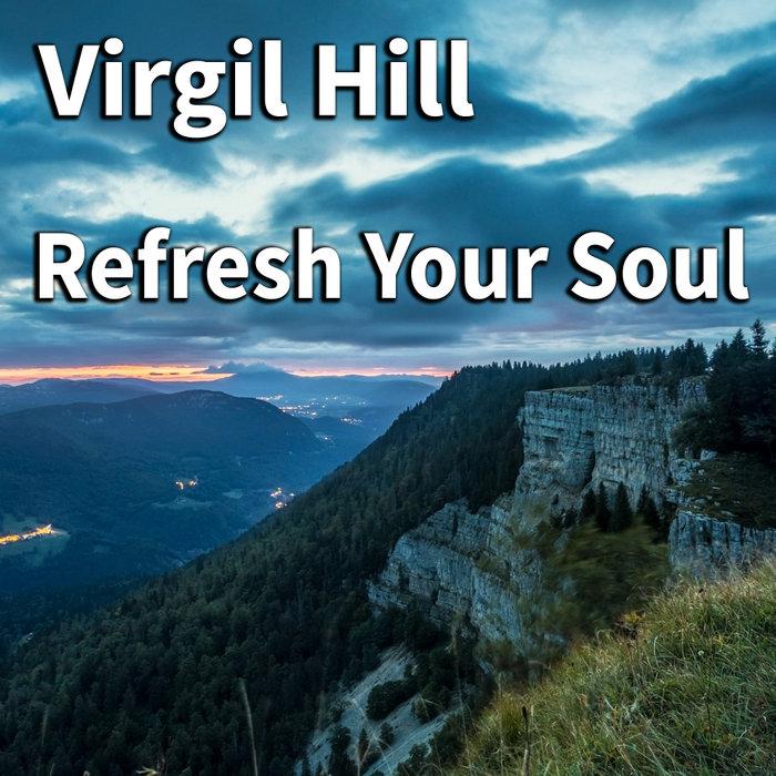 VIRGIL HILL - Refresh Your Soul