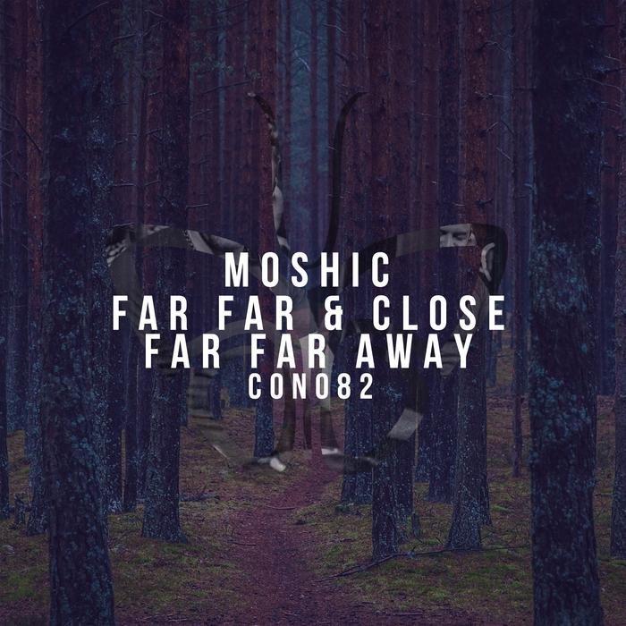 MOSHIC - Far Far & Close