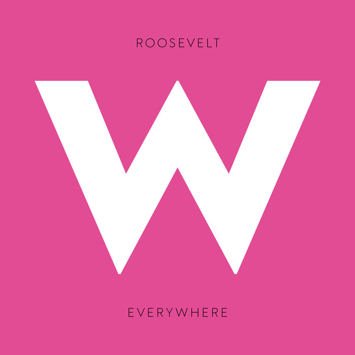 ROOSEVELT - Everywhere