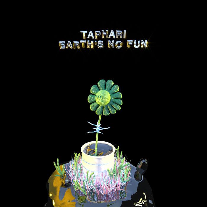 TAPHARI - Earth's No Fun
