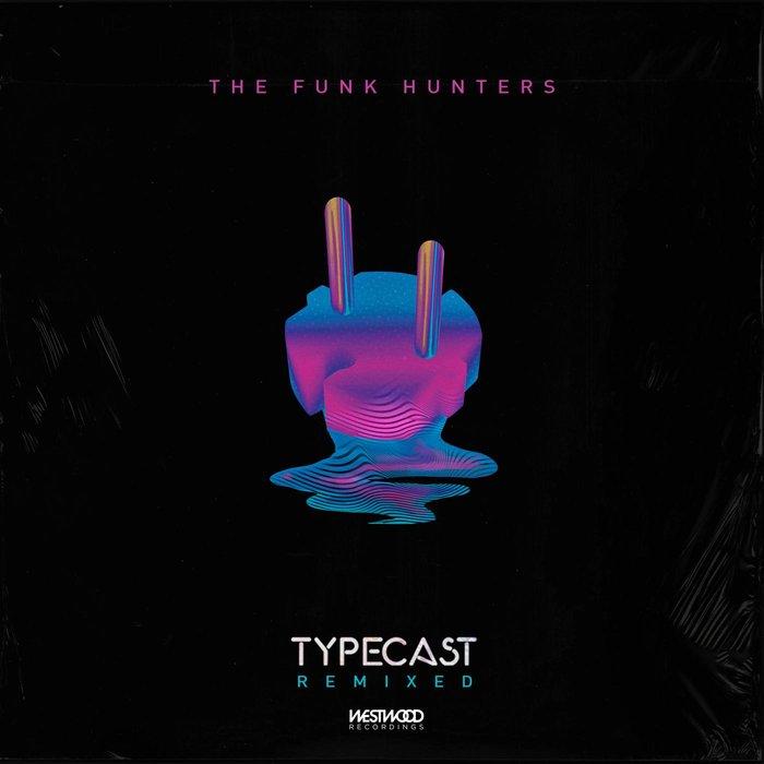 THE FUNK HUNTERS - Typecast (Remixes)