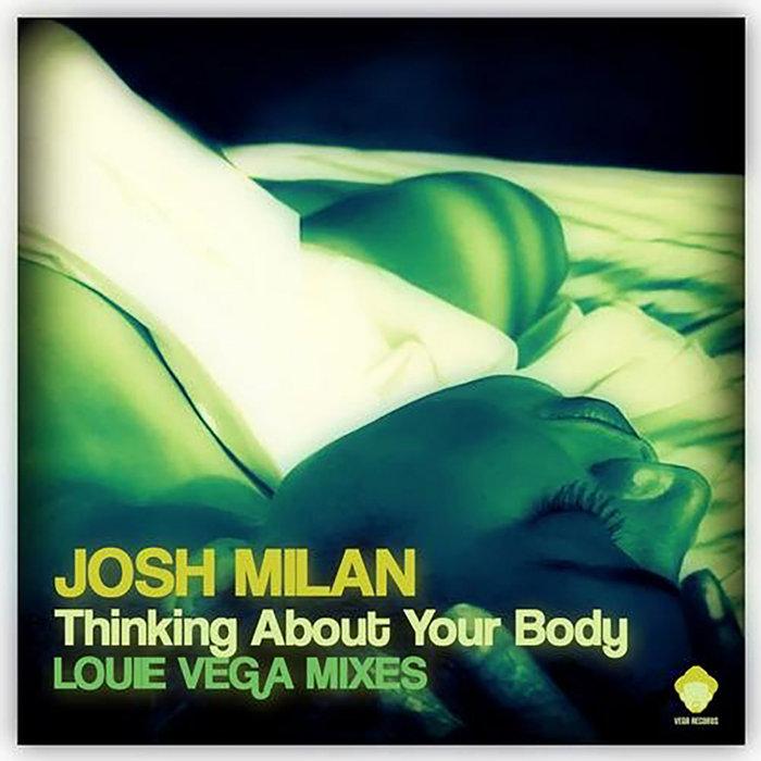 JOSH MILAN - Thinking About Your Body (Louie Vega Mixes)