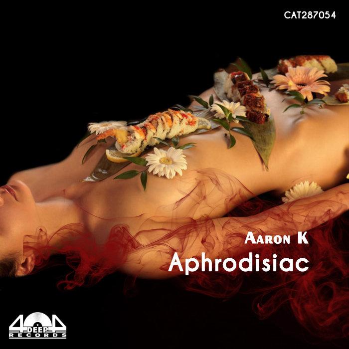 AARON K - Aphrodisiac
