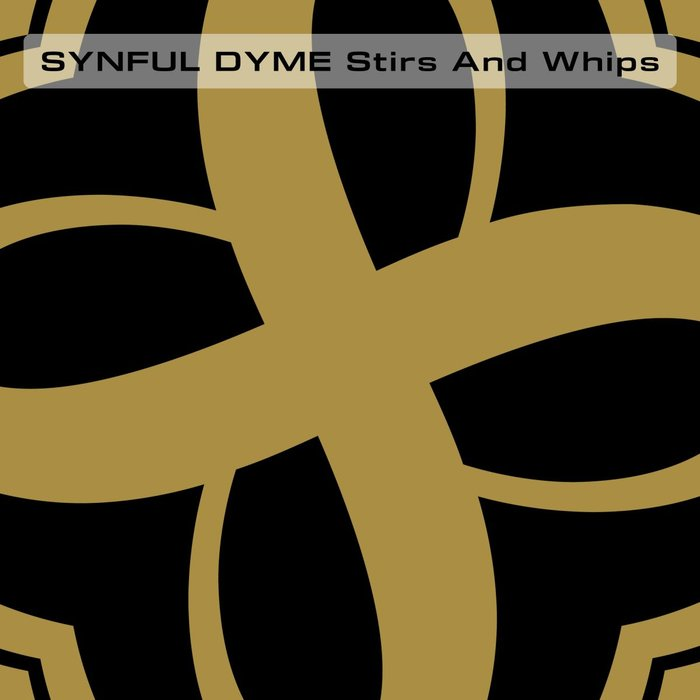 SYNFUL DYME - Stirs & Whips