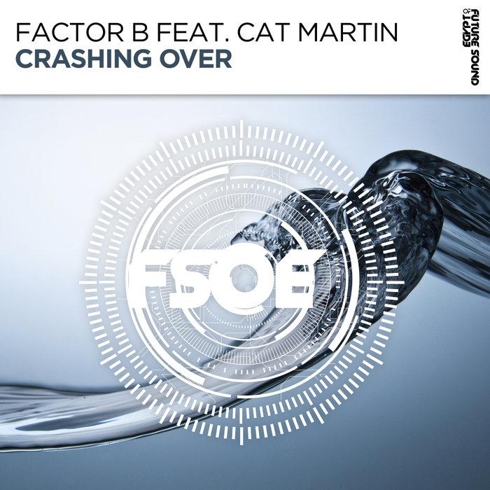FACTOR B feat CAT MARTIN - Crashing Over