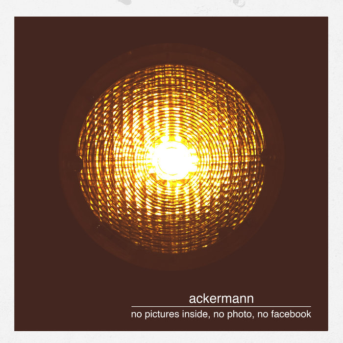 ACKERMANN - No Pictures Inside, No Photo, No Facebook