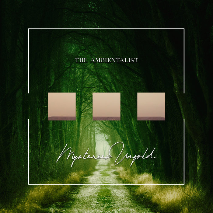THE AMBIENTALIST - Mysteries Unfold
