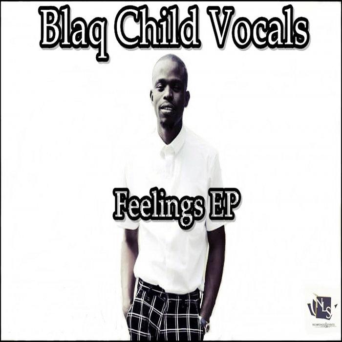 BLAQ CHILD VOCALS - Feelings EP
