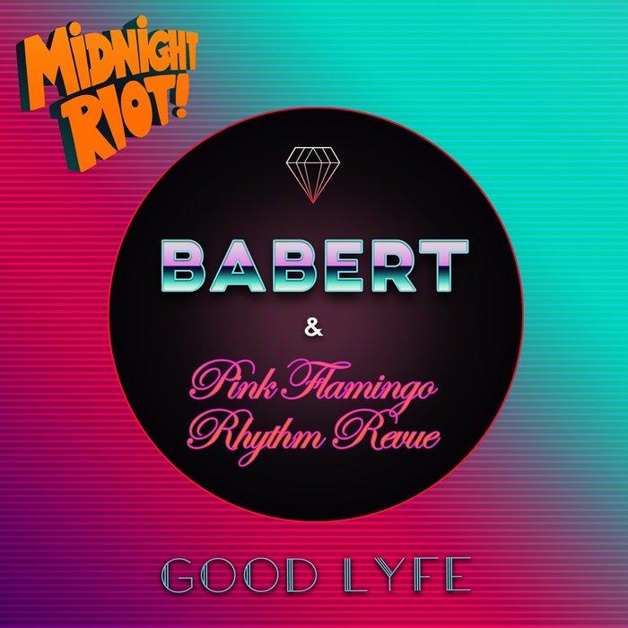 BABERT/PINK FLAMINGO RHYTHM REVUE - Good Lyfe