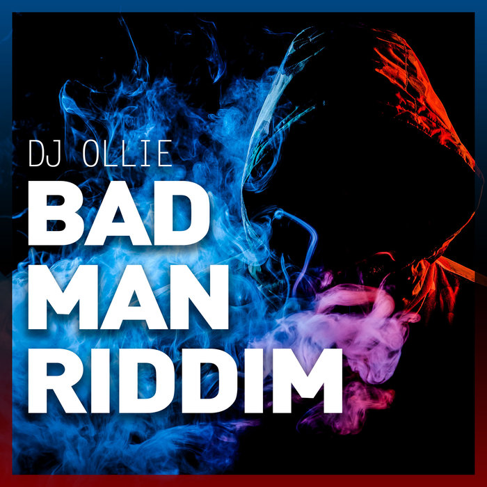 DJ OLLIE - Bad Man Riddim