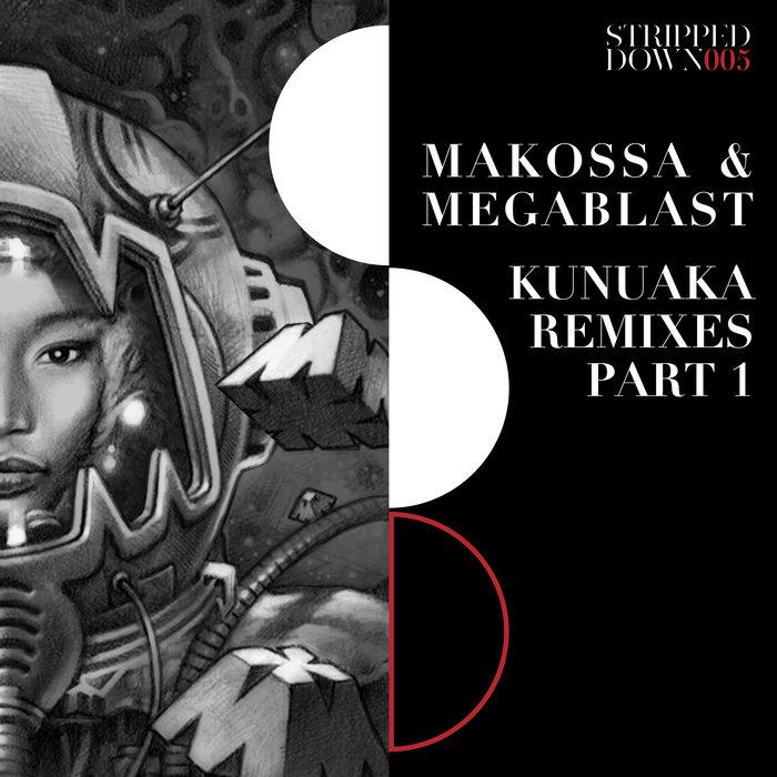 MAKOSSA/MEGABLAST - Kunuaka Remixes Part 1