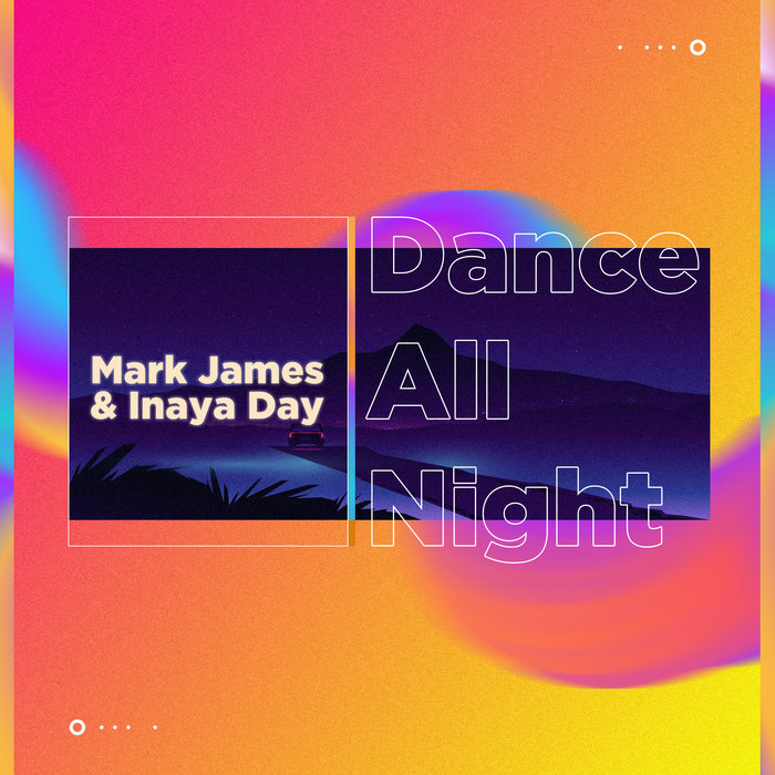 MARK JAMES/INAYA DAY - Dance All Night (Remixes)