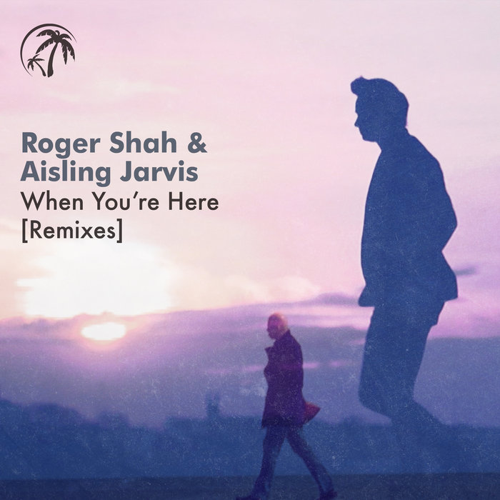 ROGER SHAH & AISLING JARVIS - When Youare Here