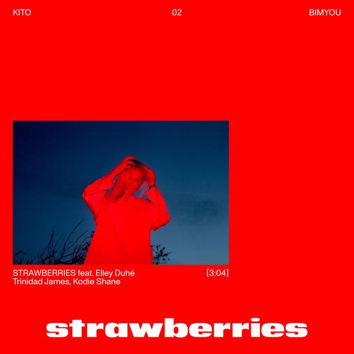 KITO feat ELLEY DUHE/TRINIDAD JAMES/KODIE SHANE - Strawberries