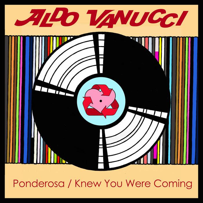ALDO VANUCCI - Ponderosa/Knew You Were Coming