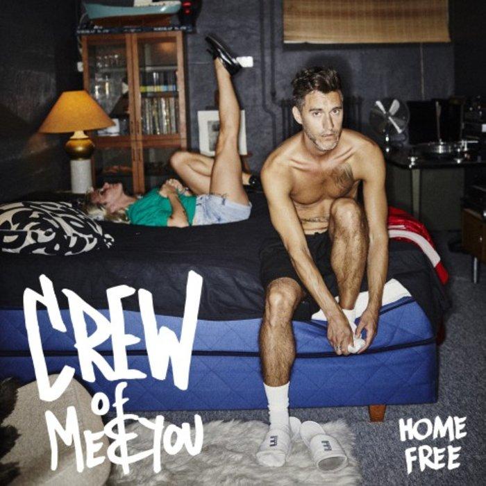 CREW OF ME&YOU - Home Free