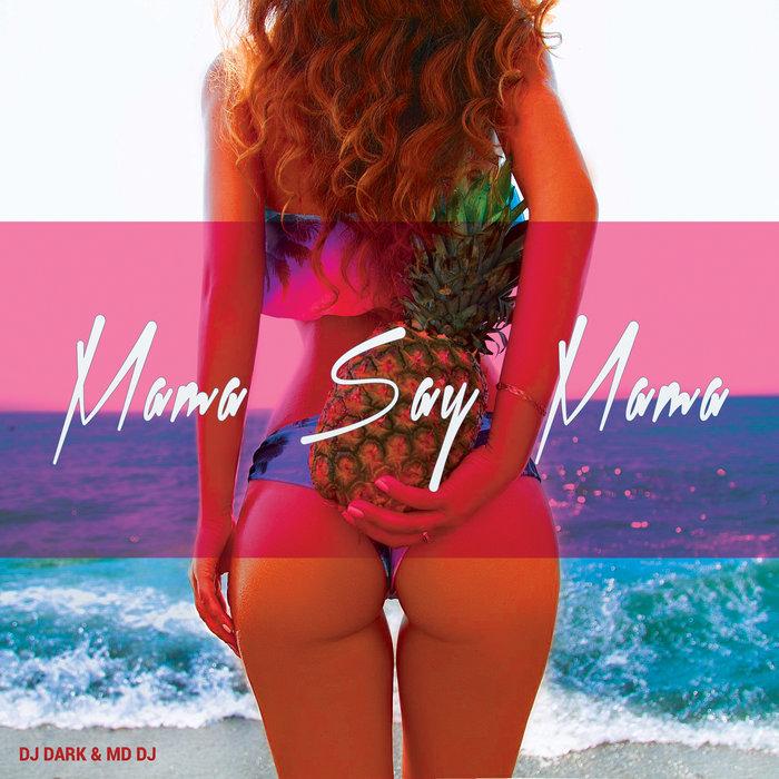 DJ DARK & MD DJ - Mama Say Mama