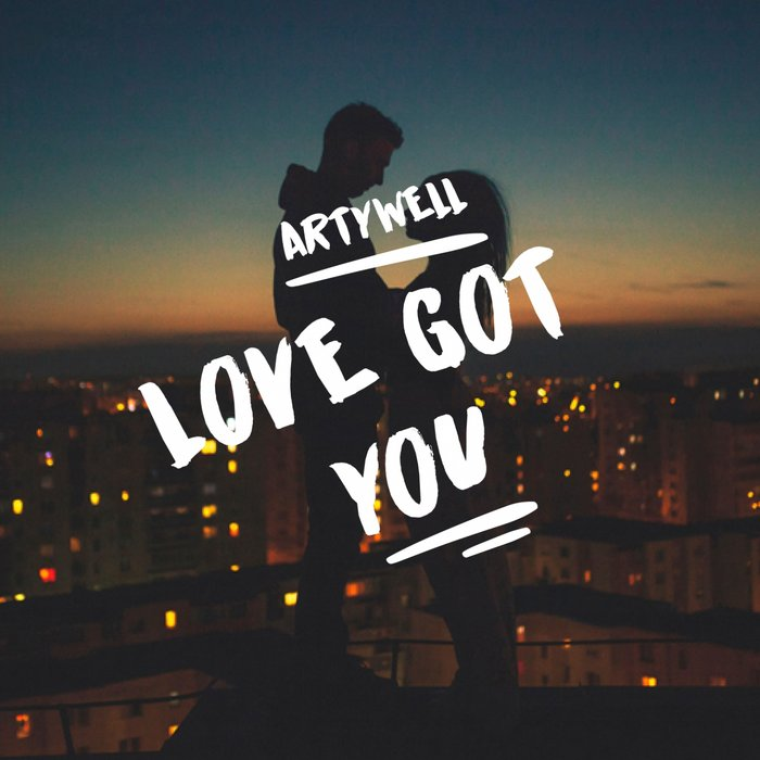 ARTYWELL - Love Got You