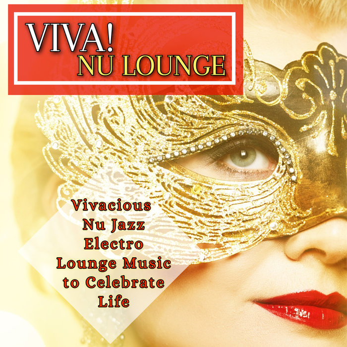 VARIOUS - Viva! Nu Lounge/Vivacious Nu Jazz Electro Lounge Music To Celebrate Life