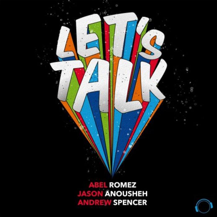 ABEL ROMEZ/JASON ANOUSHEH/ANDREW SPENCER - Let's Talk