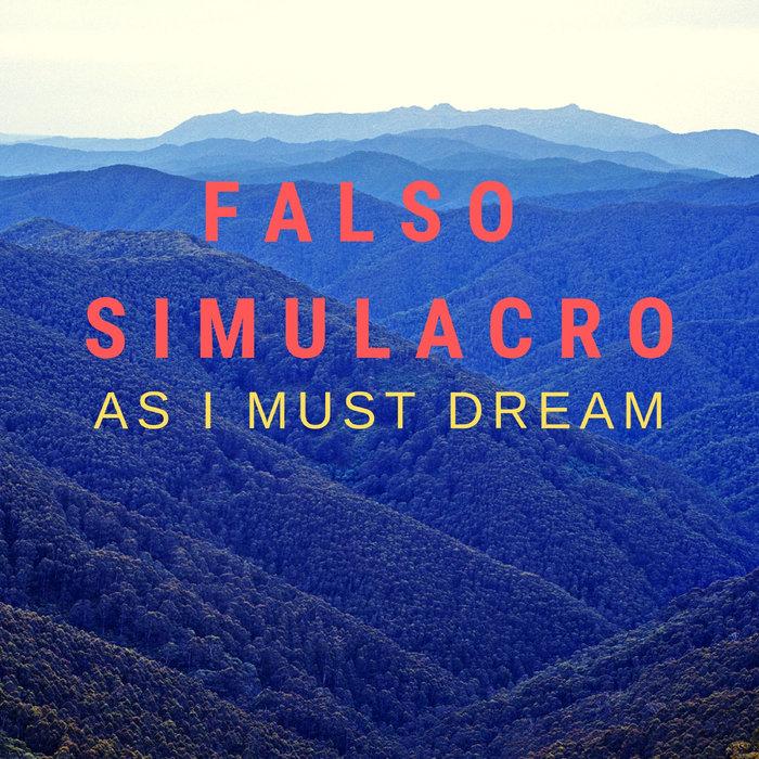 FALSO SIMULACRO - As I Must Dream