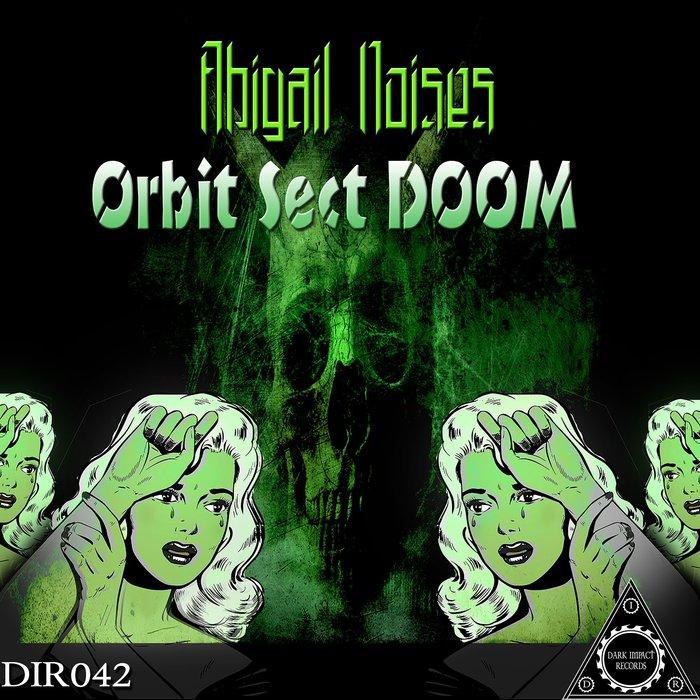 ABIGAIL NOISES - Orbit Sect Doom