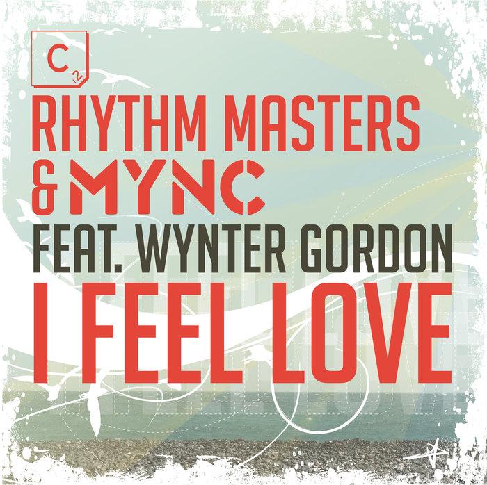 RHYTHM MASTERS & MYNC feat WYNTER GORDON - I Feel Love