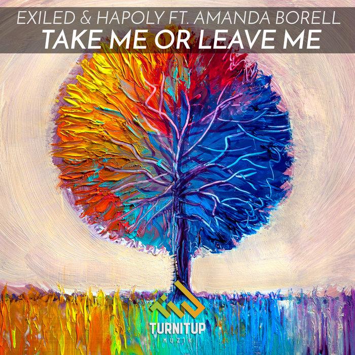 EXILED & HAPOLY feat AMANDA BORELL - Take Me Or Leave Me