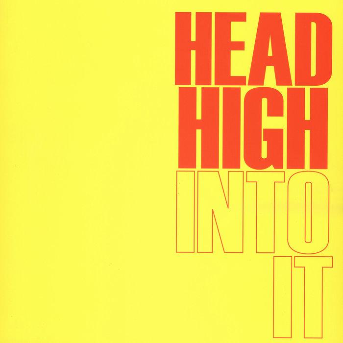 HEAD HIGH - Into It