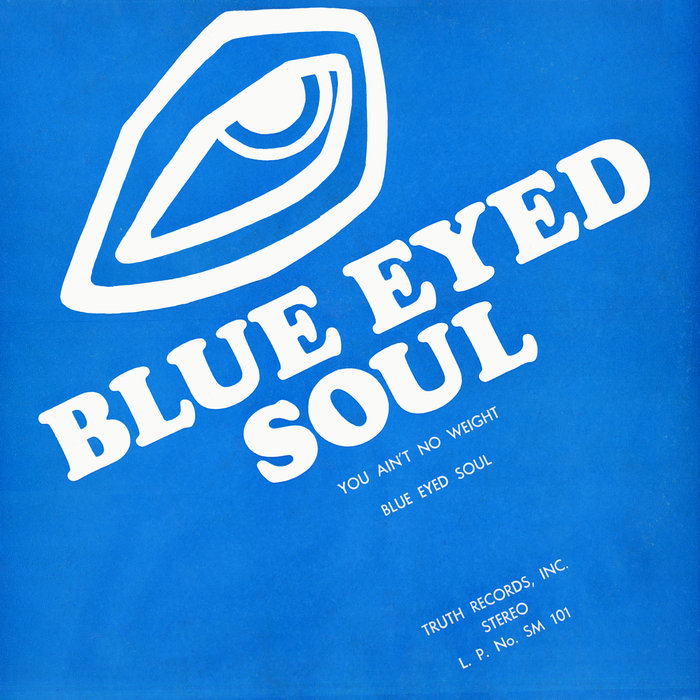 BLUE EYED SOUL - You Ain't No Weight