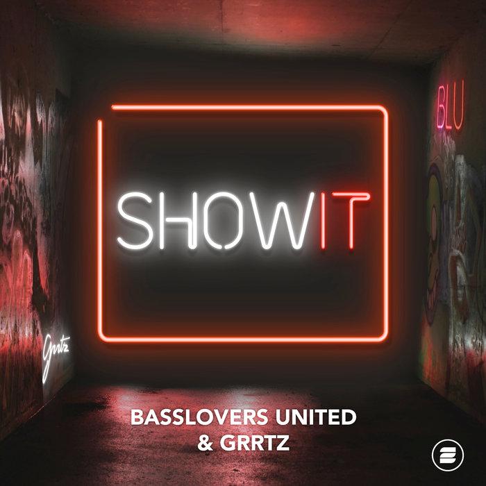 BASSLOVERS UNITED & GRRTZ - Show It