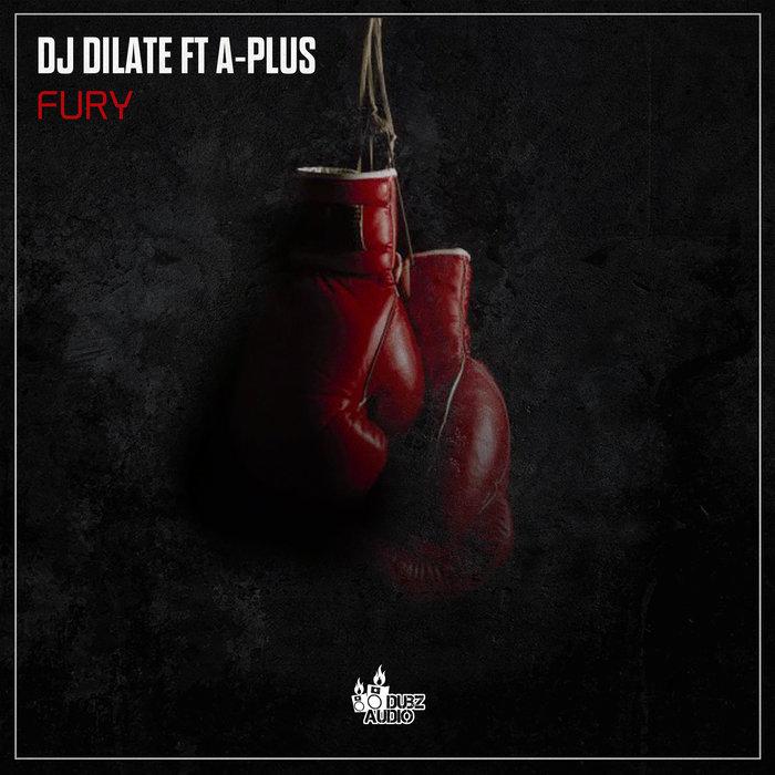 DJ DILATE feat A-PLUS - Fury