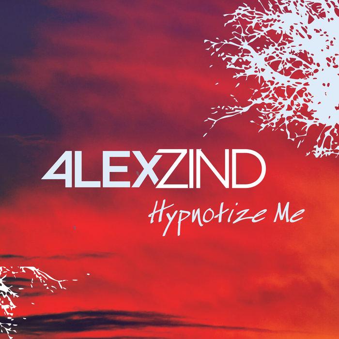 ALEX ZIND - Hypnotize Me