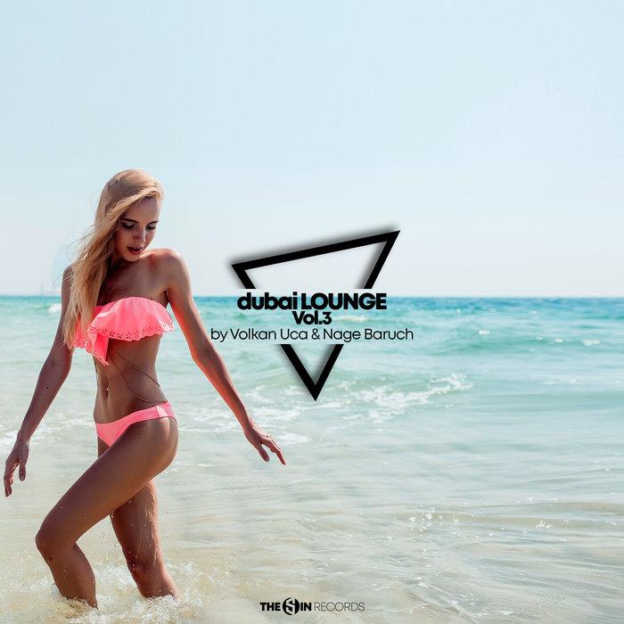 VARIOUS/VOLKAN UCA/NAGE BARUCH - Dubai Lounge Vol 3