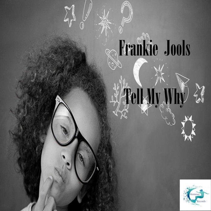 FRANKIE JOOLS - Tell My Why