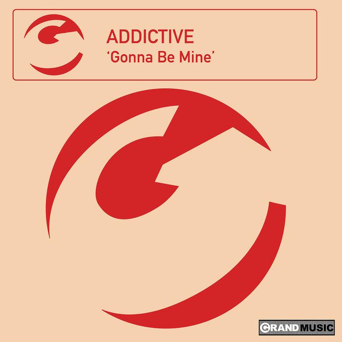 ADDICTIVE feat T2 - Gonna Be Mine