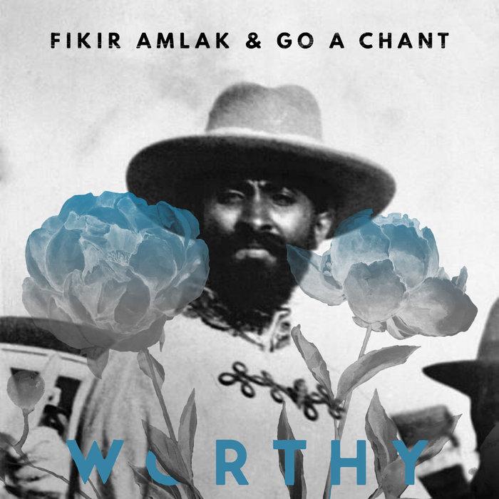 FIKIR AMLAK & GO A CHANT - Worthy