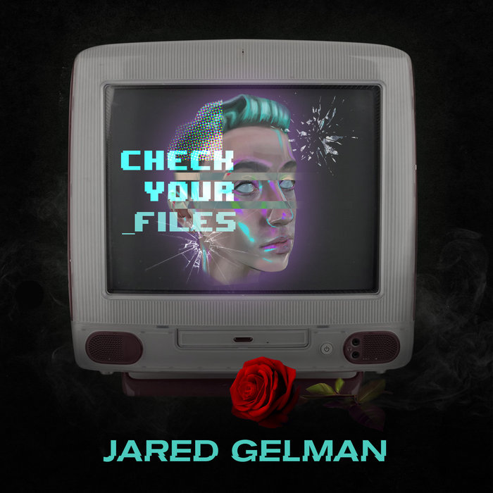 JARED GELMAN - Check Your Files