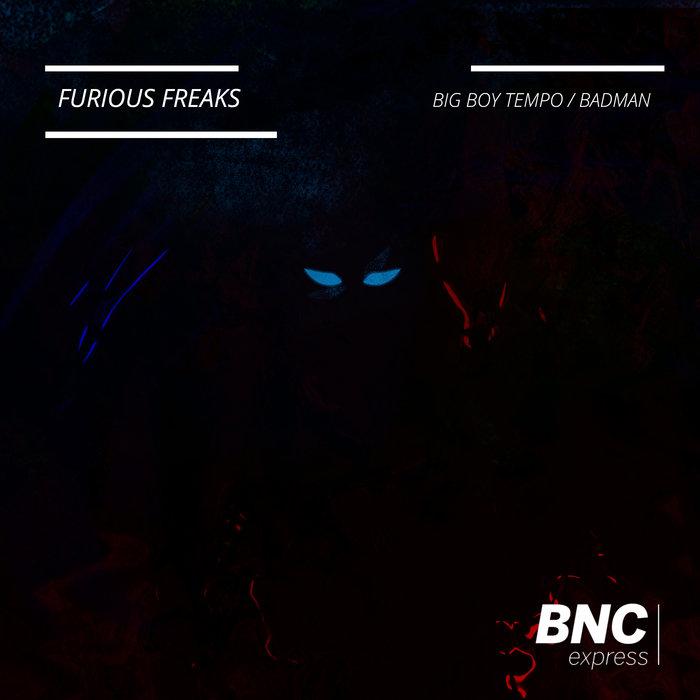 FURIOUS FREAKS - Big Boy Tempo/Badman
