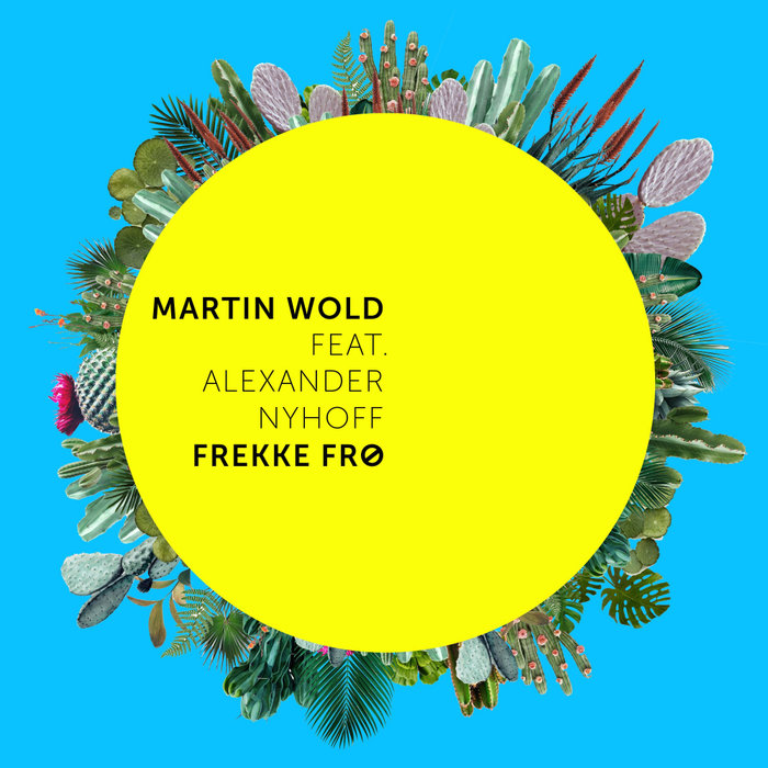 MARTIN WOLD feat ALEXANDER NYHOFF - Frekke Fro