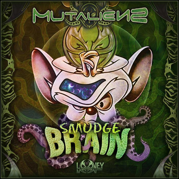 MUTALIENS - Smudge Brain