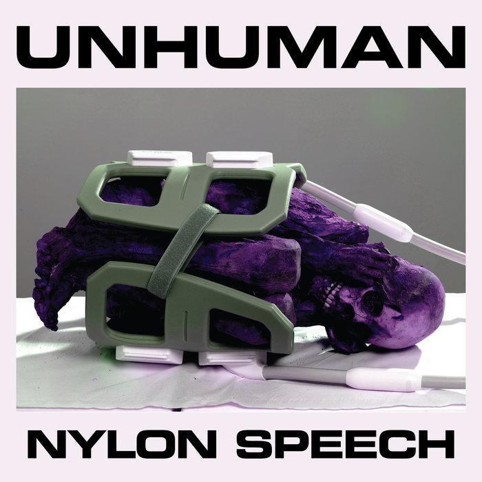 UNHUMAN - Nylon Speech