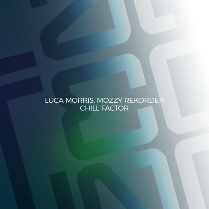 LUCA MORRIS/MOZZY REKORDER - Chill Factor