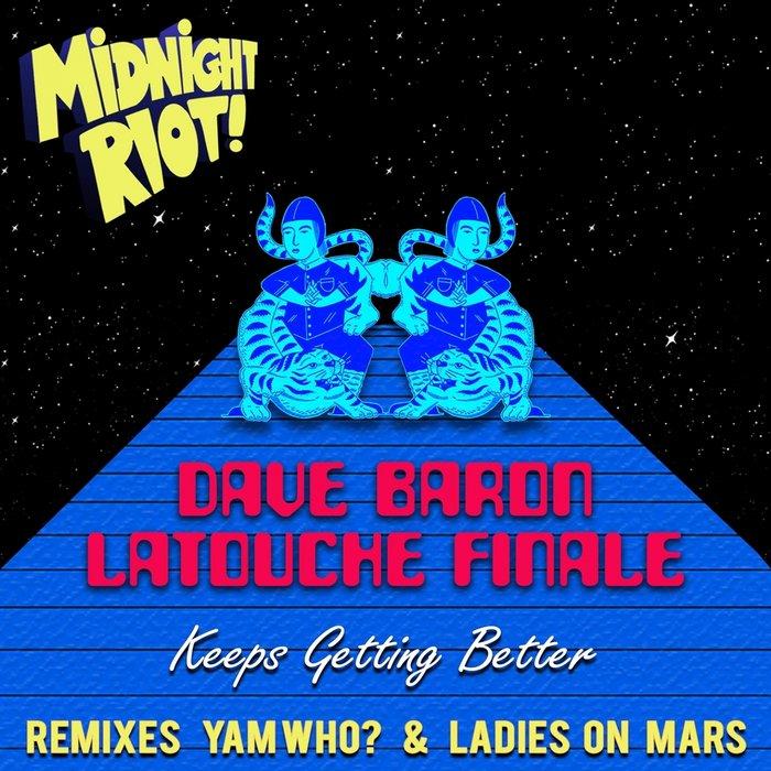 Dave Baron & Latouche Finale – Keeps Gettin' Better [Midnight Riot]