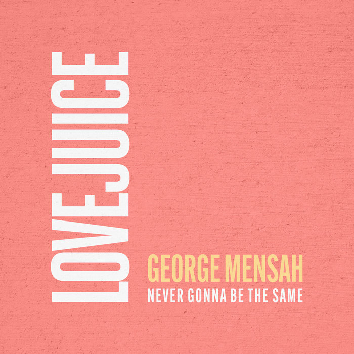 GEORGE MENSAH - Never Gonna Be The Same